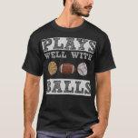 Plays Well with Balls Basketball Football Baseball T-Shirt