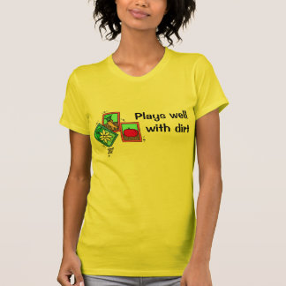 Plays well with dirt tshirts