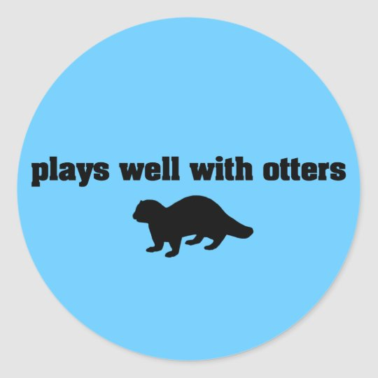 Plays Well With Otters Classic Round Sticker