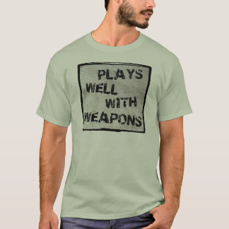 Plays Well With Weapons T-Shirt