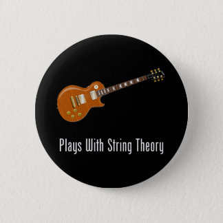 Plays With String Theory - Guitar Pinback Button