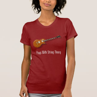 Plays With String Theory - Guitar T Shirts
