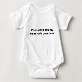 Pleas don't ask my mom rude questions baby bodysuit