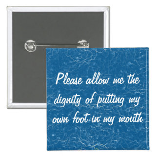 Please allow me to put my own foot in my mouth pinback buttons