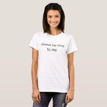 'please be nice to me' shirt
