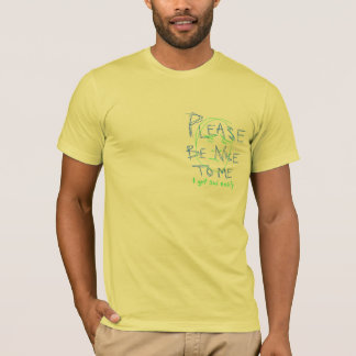 please be nice to me T-Shirt