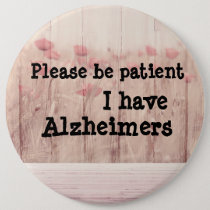 Please be patient: i have alzheimers badge button