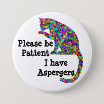 Please be patient I have aspergers Button