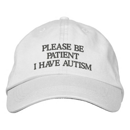 Please Be Patient I Have Autism Embroidered Baseball Cap