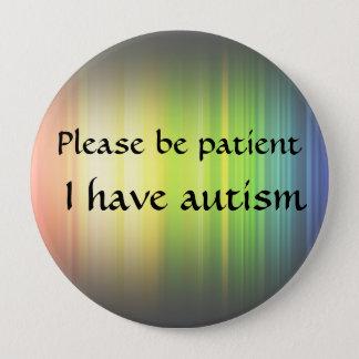Please be patient: I have autism Pinback Button