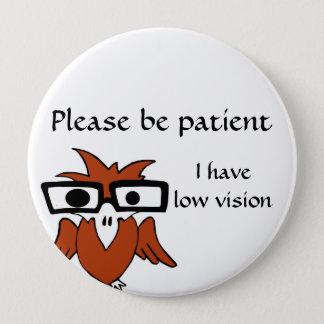 Please be patient: I have low vision Pinback Button