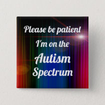 Please be patient: I'm on the autism spectrum Button