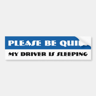 Please be quiet, my driver is sleeping bumper sticker