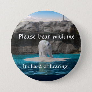 Please bear with me I am hard of hearing badge Pinback Button