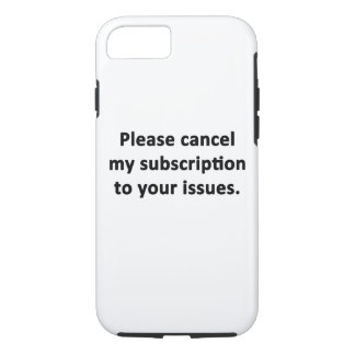 Please Cancel My Subscription to Your Issues iPhone 7 Case