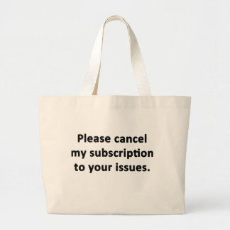 Please Cancel My Subscription to Your Issues Large Tote Bag