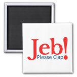 Please Clap for Jeb  Presidential Candidate 2016 2 Inch Square Magnet