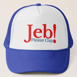 Please Clap for Jeb  Presidential Candidate 2016 Trucker Hat