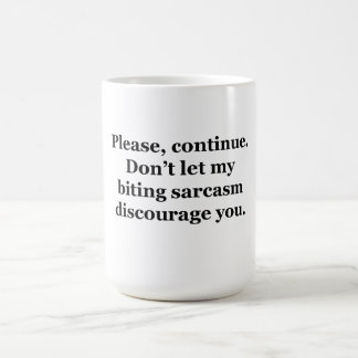 Please, Continue. Classic White Coffee Mug