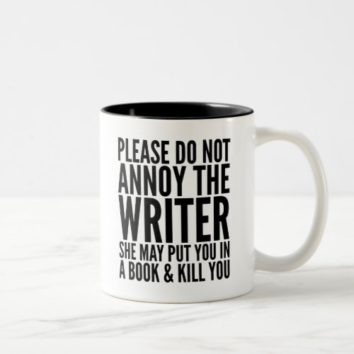 PLEASE DO NOT ANNOY THE WRITER SHE MAY MUG
