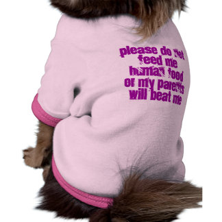 Please do not feed me human food or my parents ... pet shirt