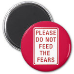 Please Do Not Feed the Fears 2 Inch Round Magnet