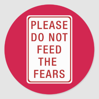 Please Do Not Feed the Fears Classic Round Sticker