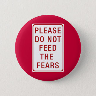 Please Do Not Feed the Fears Pinback Button