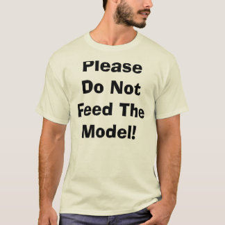 Please Do Not Feed The Model! T-Shirt