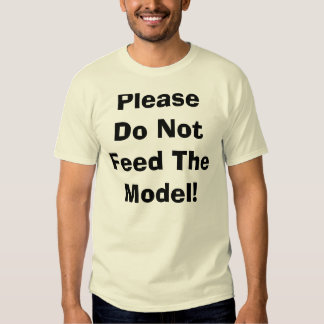 Please Do Not Feed The Model! Tee Shirt