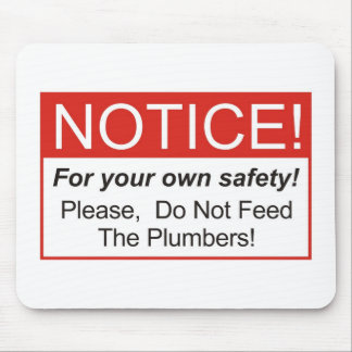 Please, Do Not Feed The Plumbers! Mouse Pad