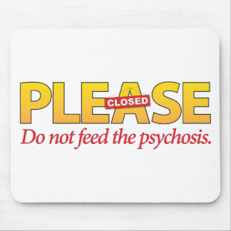 Please do not feed the psychosis. mouse pads