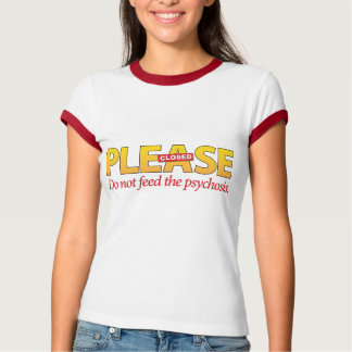 Please do not feed the psychosis. T-Shirt
