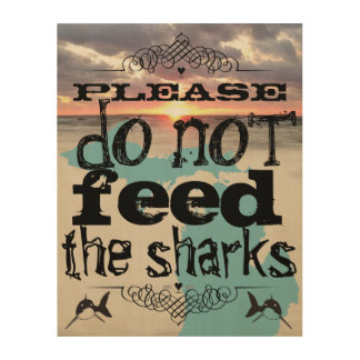 Please Do Not Feed the Sharks Wood Print