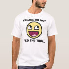 please do not feed the troll awesome smiley T-Shirt
