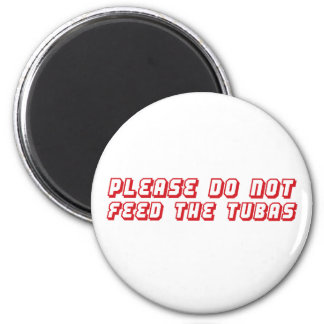 Please Do Not Feed the Tubas. 2 Inch Round Magnet