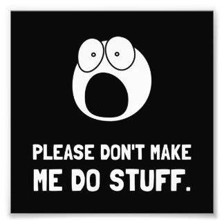 Please Do Not Make Me Do Stuff Photo Print