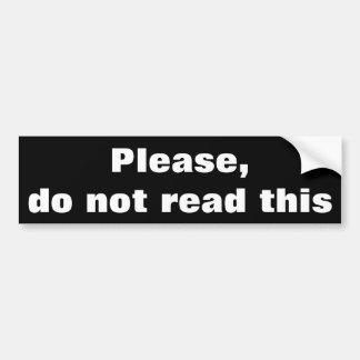 Please Do Not Read This Bumper Sticker