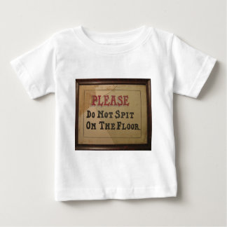 Please Do Not Spit On The Floor Baby T-Shirt