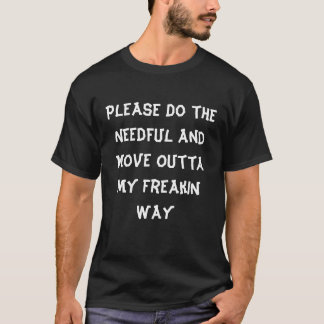 Please Do The Needful and Move Outta My Way T-Shirt