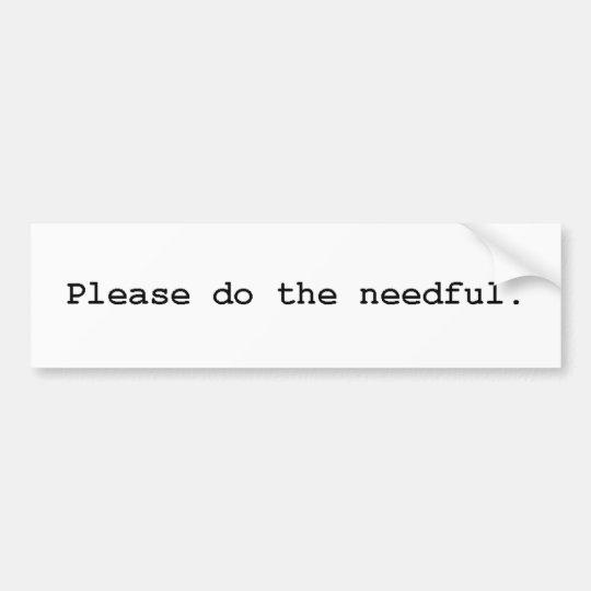 please do the needful bumper sticker