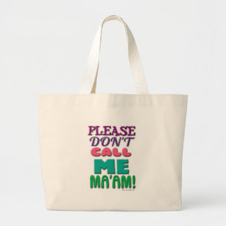 Please Don t Call Me Ma am Tote Bags