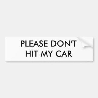 PLEASE DON T HIT MY CAR BUMPER STICKER