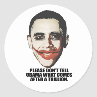Please don t tell Obama what comes after a trillio Round Stickers