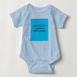 Please don't ask my mommy if she's working. baby bodysuit
