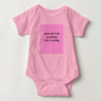 Please don't ask my mommy if she's working. (Pink) Baby Bodysuit