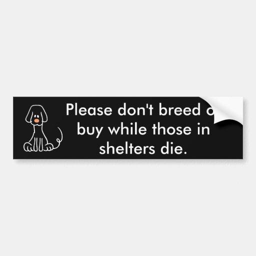 Please don't breed or buy ... car bumper sticker