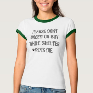 Please don't breed or buy... tee shirt