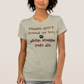 Please don't breed or buy... tshirts