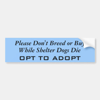 Please Don't Breed or Buy, While Shelter Dogs D... Car Bumper Sticker